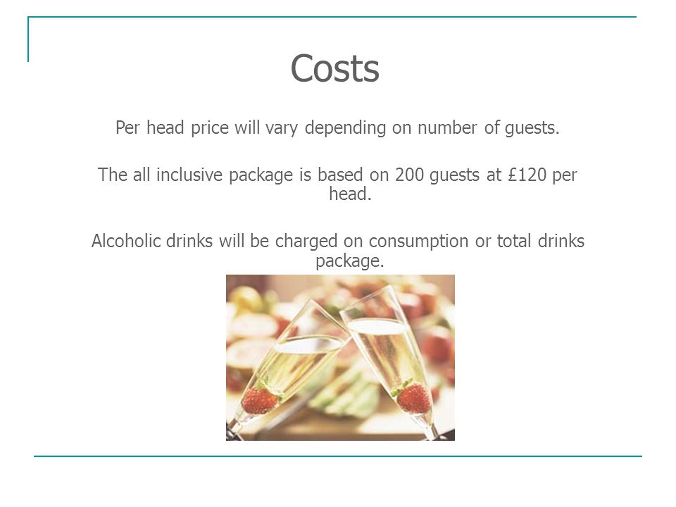 Costs Per head price will vary depending on number of guests.