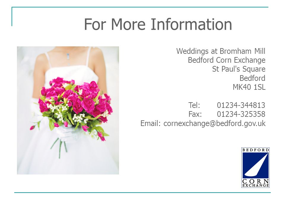 For More Information Weddings at Bromham Mill Bedford Corn Exchange