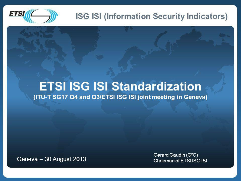 ETSI ISG ISI Standardization (ITU-T SG17 Q4 and Q3/ETSI ISG ISI joint meeting in Geneva)