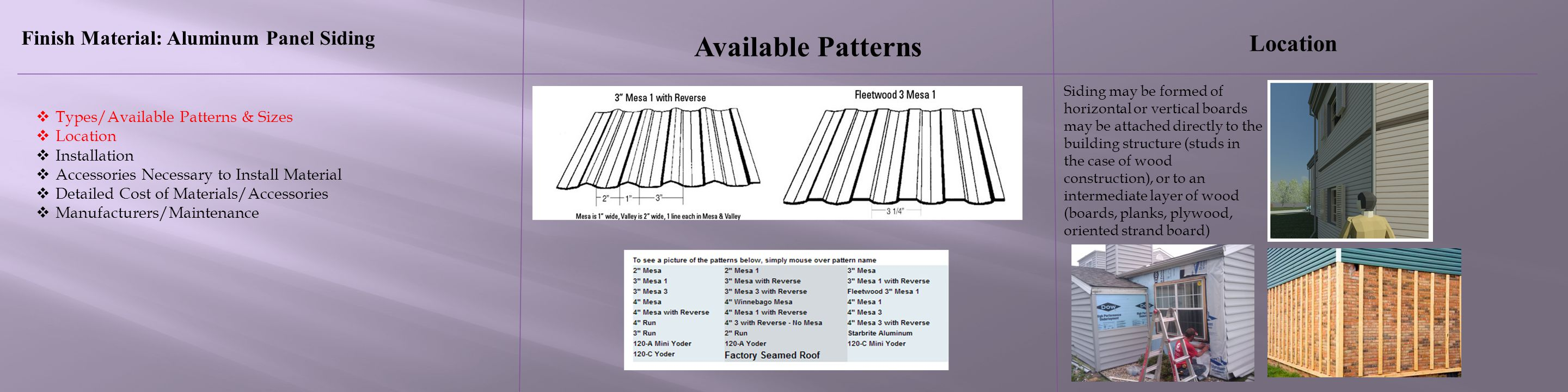 Available Patterns Location Finish Material: Aluminum Panel Siding