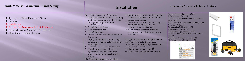 Installation Finish Material: Aluminum Panel Siding