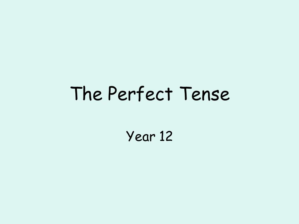 The Perfect Tense Year 12