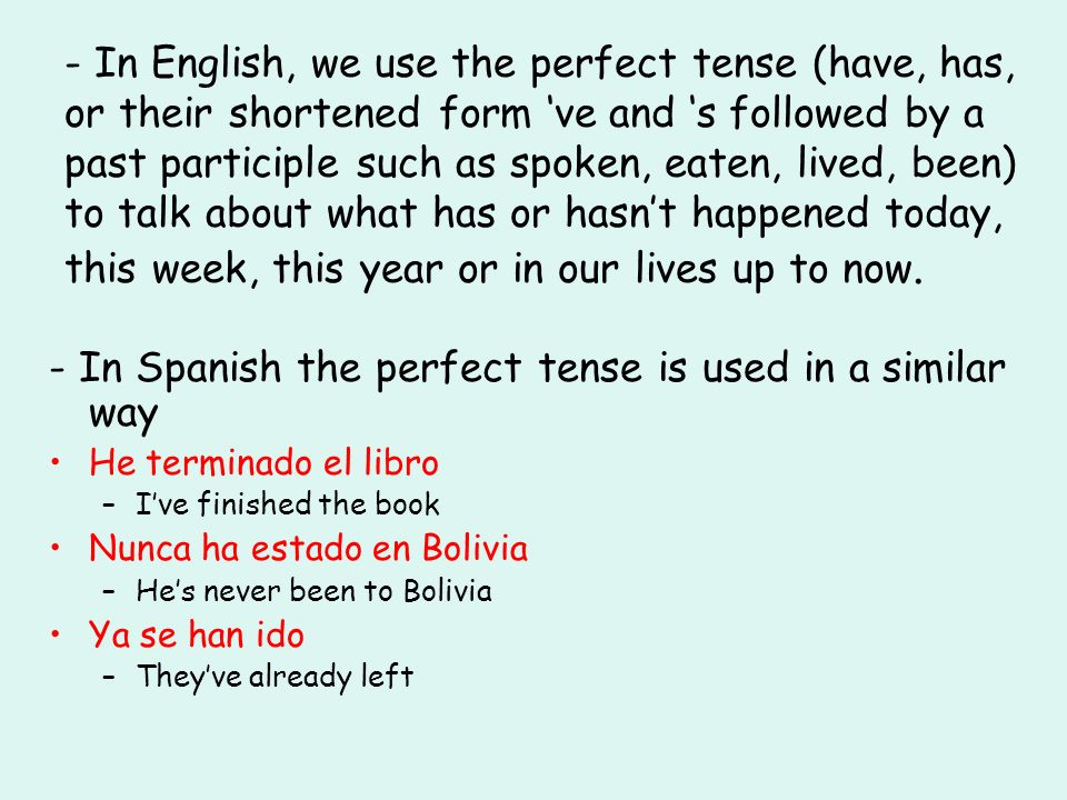 - In Spanish the perfect tense is used in a similar way