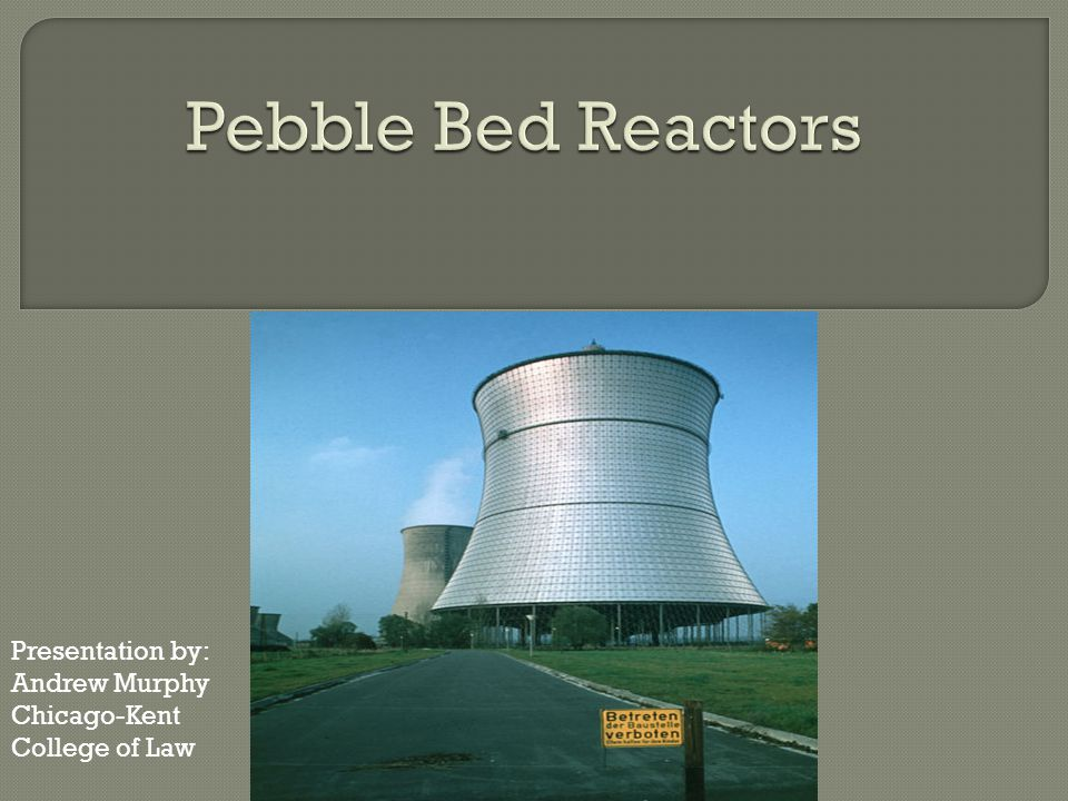 Pebble Bed Reactors Presentation by: Andrew Murphy