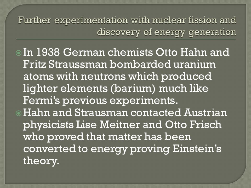 Further experimentation with nuclear fission and discovery of energy generation