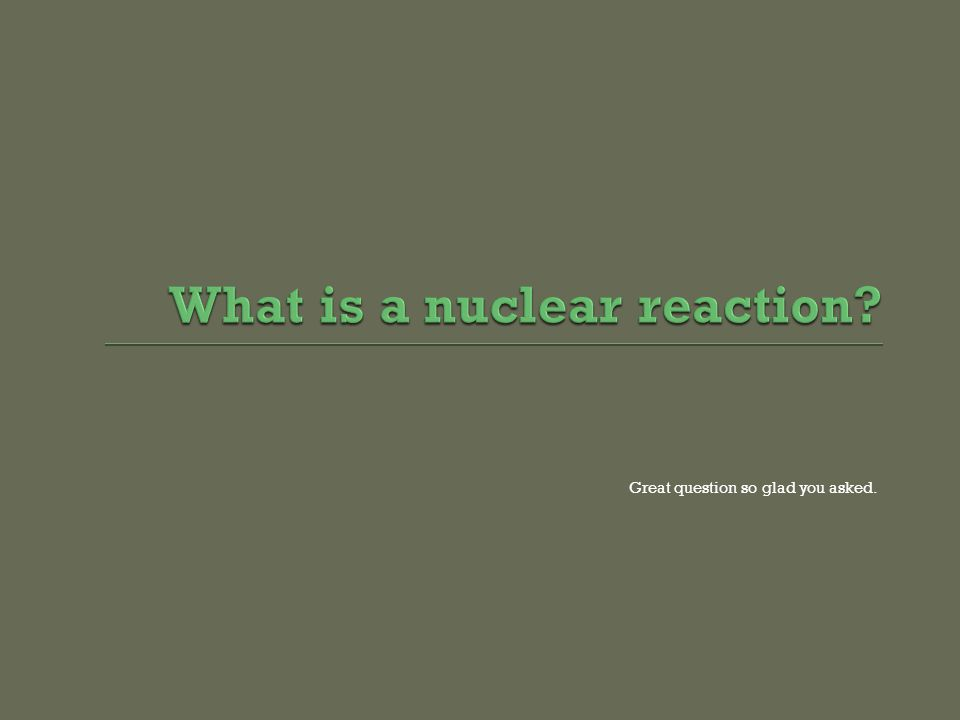What is a nuclear reaction