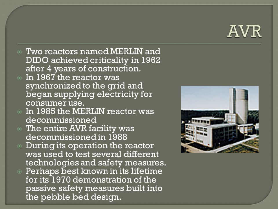 AVR Two reactors named MERLIN and DIDO achieved criticality in 1962 after 4 years of construction.