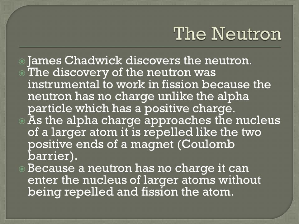 The Neutron James Chadwick discovers the neutron.