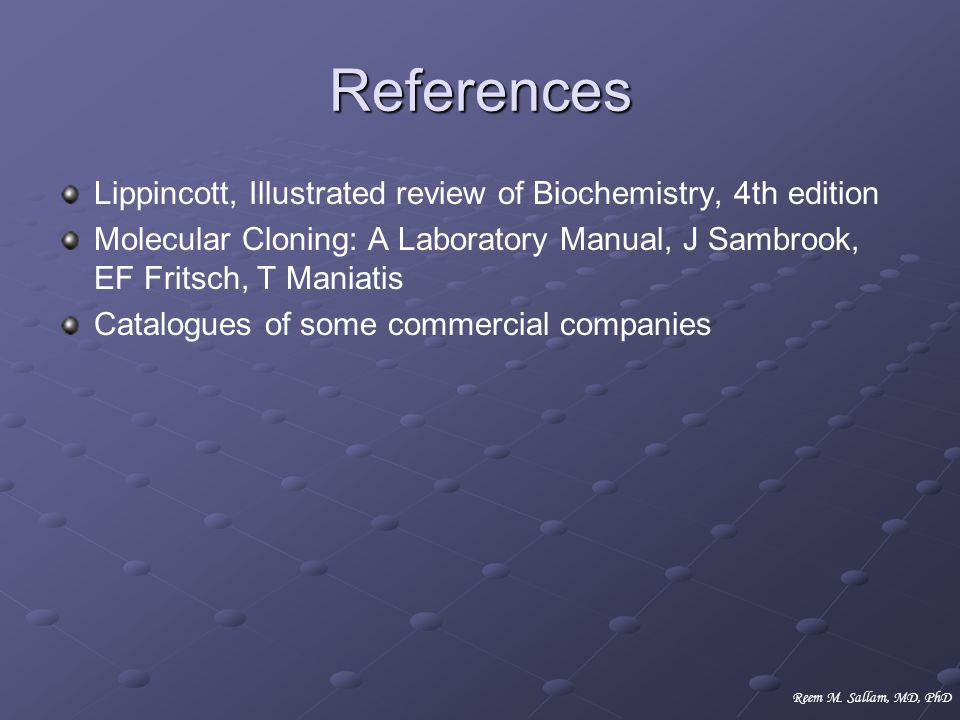 References Lippincott, Illustrated review of Biochemistry, 4th edition