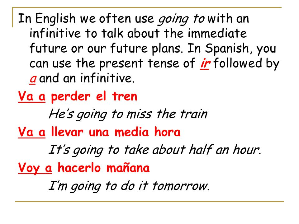 In English we often use going to with an infinitive to talk about the immediate future or our future plans.