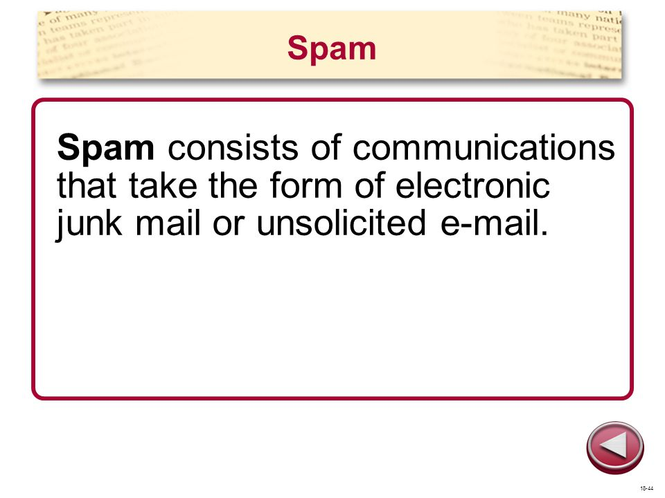 Spam Spam consists of communications that take the form of electronic junk mail or unsolicited e-mail.