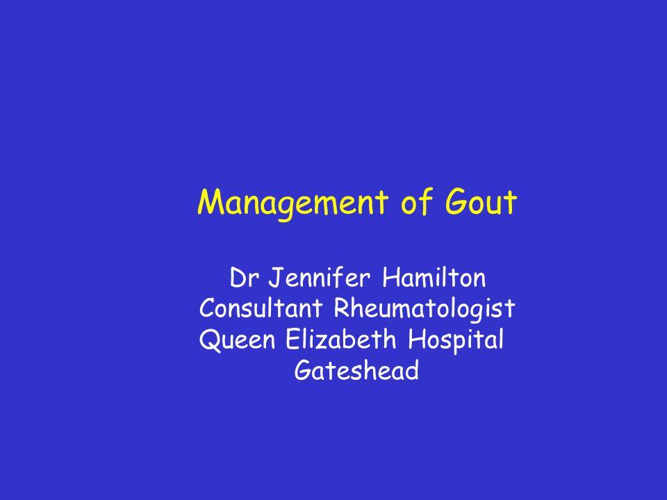 Management of Gout Dr Jennifer Hamilton Consultant Rheumatologist