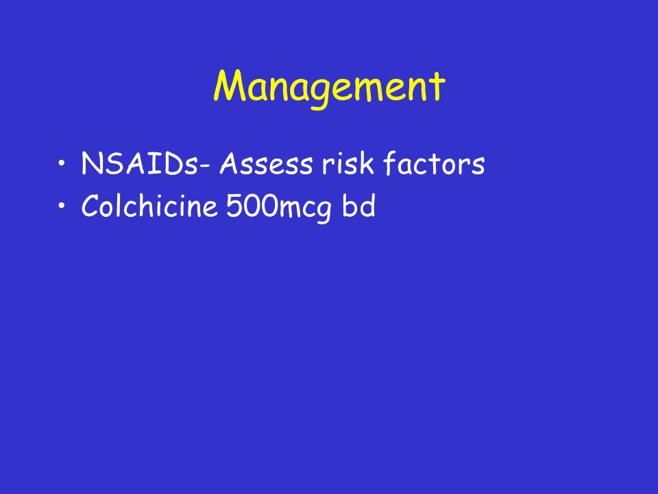 Management NSAIDs- Assess risk factors Colchicine 500mcg bd