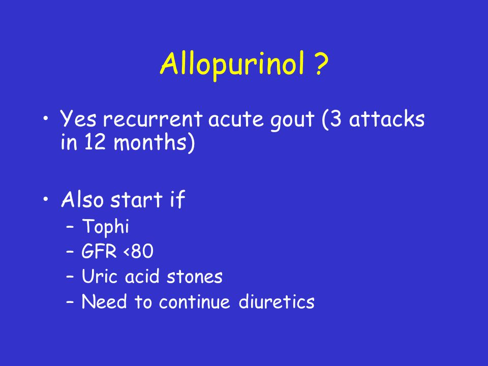 Allopurinol Yes recurrent acute gout (3 attacks in 12 months)