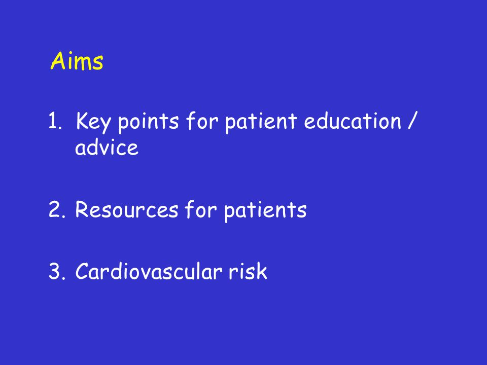 Aims Key points for patient education / advice Resources for patients