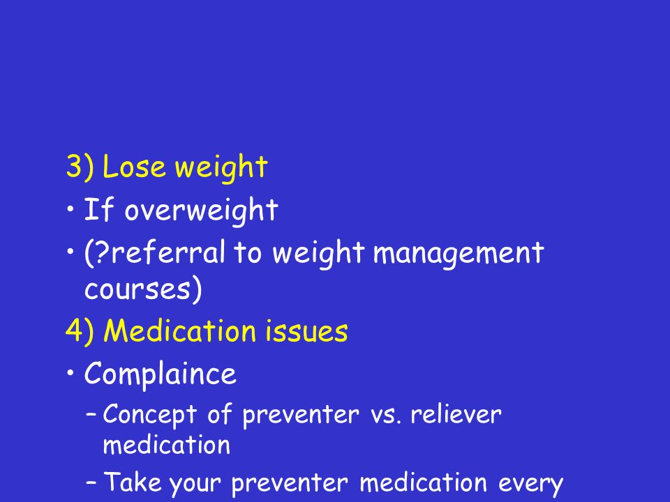 ( referral to weight management courses) 4) Medication issues