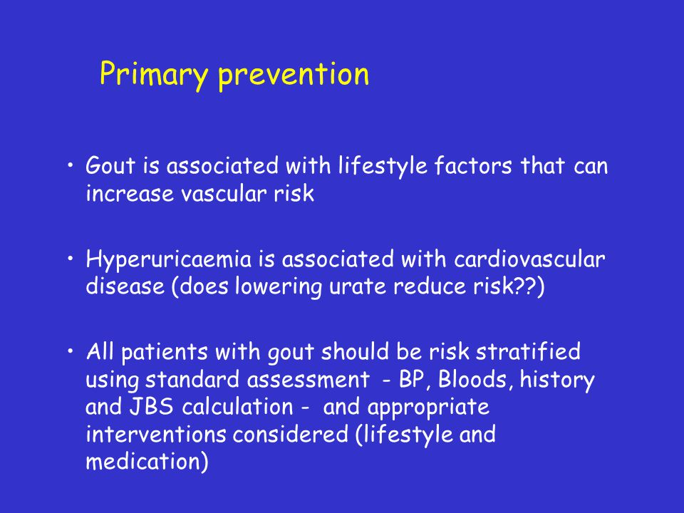 Primary prevention Gout is associated with lifestyle factors that can increase vascular risk.