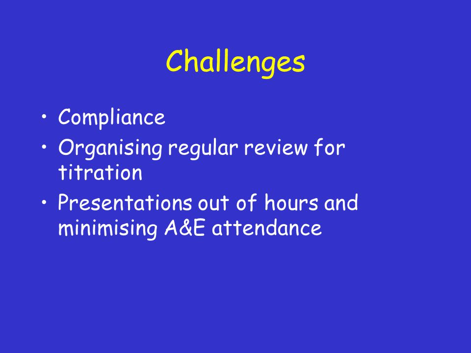 Challenges Compliance Organising regular review for titration