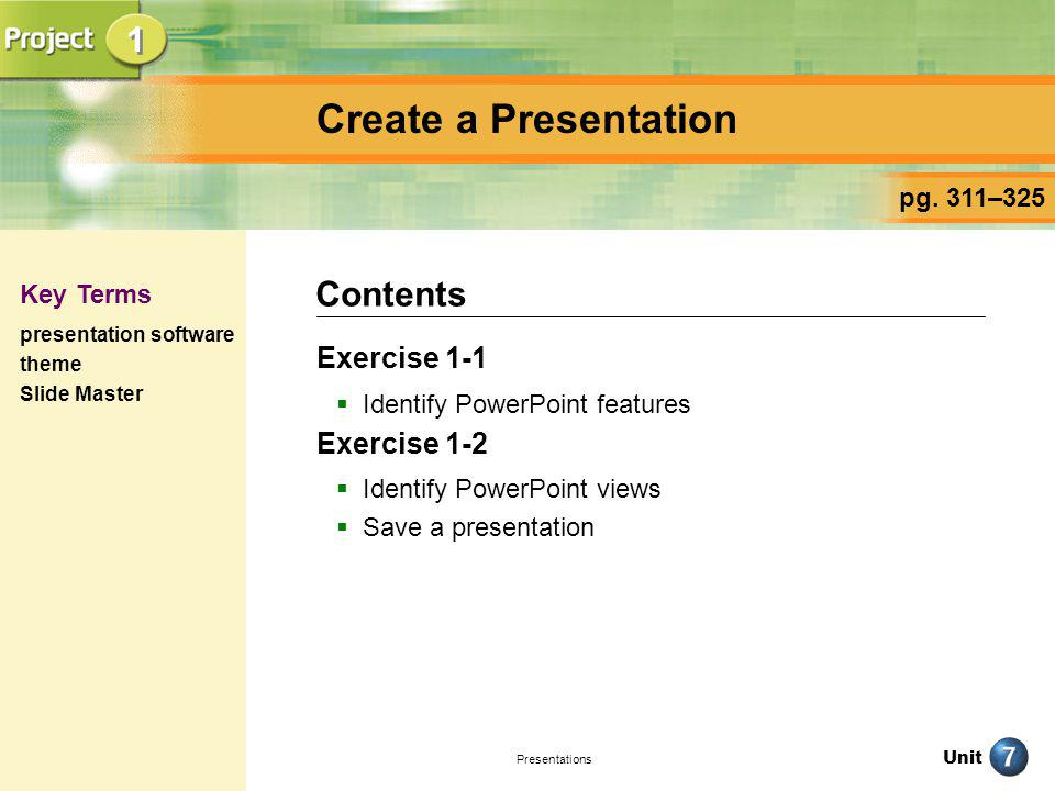 Create a Presentation 1 Contents Exercise 1-1 Exercise 1-2 pg. 311–325