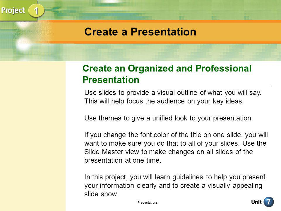 1 Create a Presentation. Create an Organized and Professional Presentation.