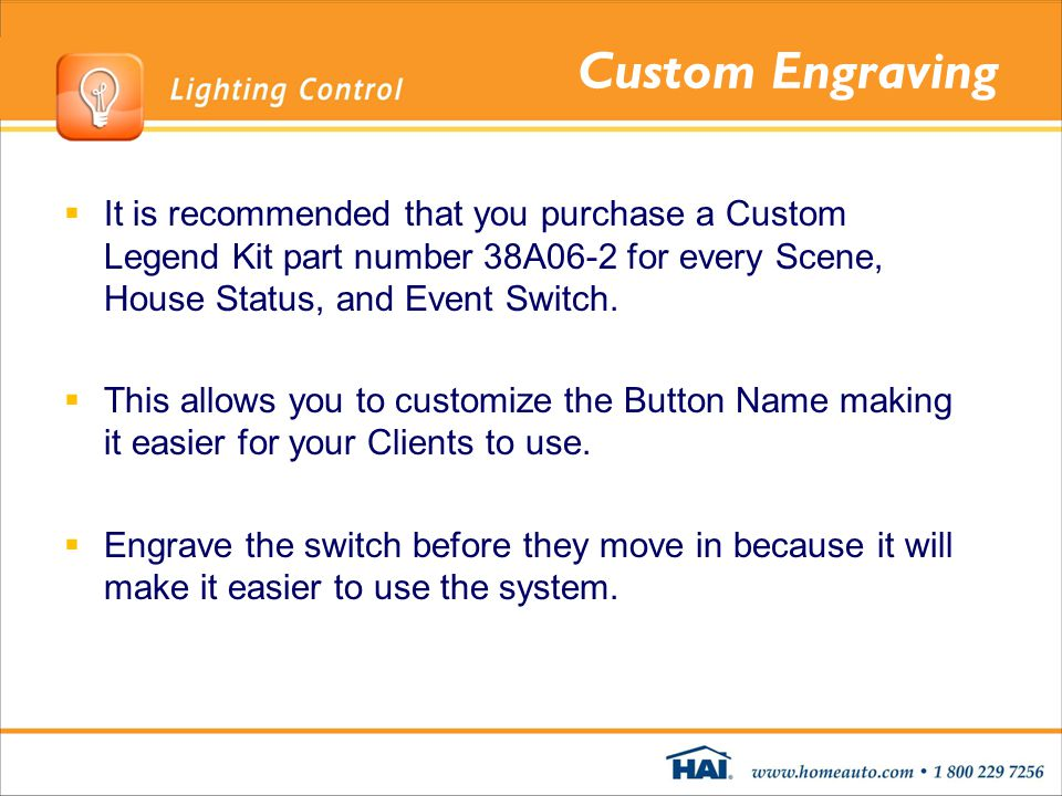 Custom Engraving It is recommended that you purchase a Custom Legend Kit part number 38A06-2 for every Scene, House Status, and Event Switch.
