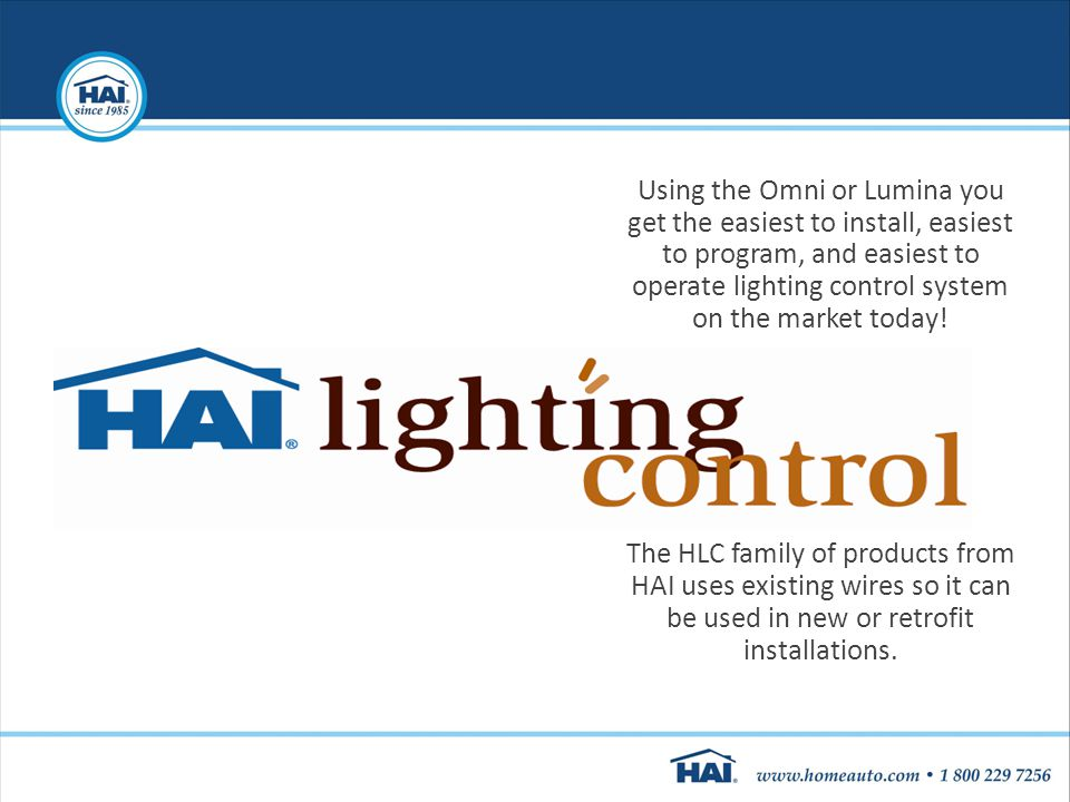 Using the Omni or Lumina you get the easiest to install, easiest to program, and easiest to operate lighting control system on the market today!