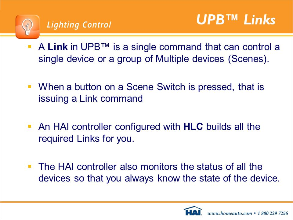 UPB™ Links A Link in UPB™ is a single command that can control a single device or a group of Multiple devices (Scenes).