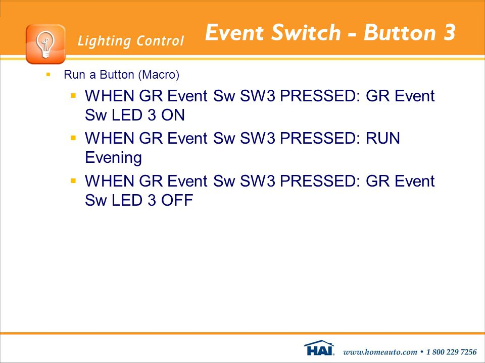 Event Switch - Button 3 Run a Button (Macro) WHEN GR Event Sw SW3 PRESSED: GR Event Sw LED 3 ON. WHEN GR Event Sw SW3 PRESSED: RUN Evening.