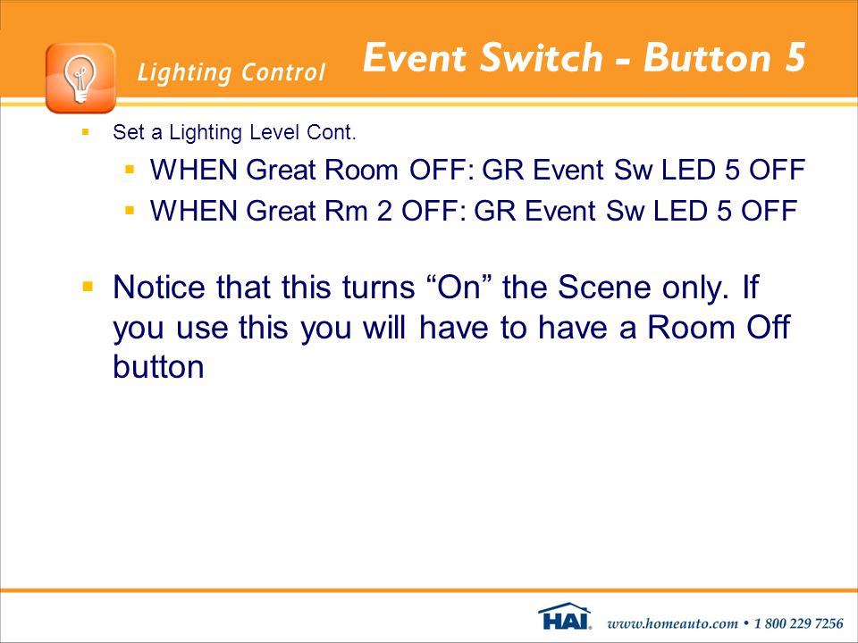 Event Switch - Button 5 Set a Lighting Level Cont. WHEN Great Room OFF: GR Event Sw LED 5 OFF. WHEN Great Rm 2 OFF: GR Event Sw LED 5 OFF.