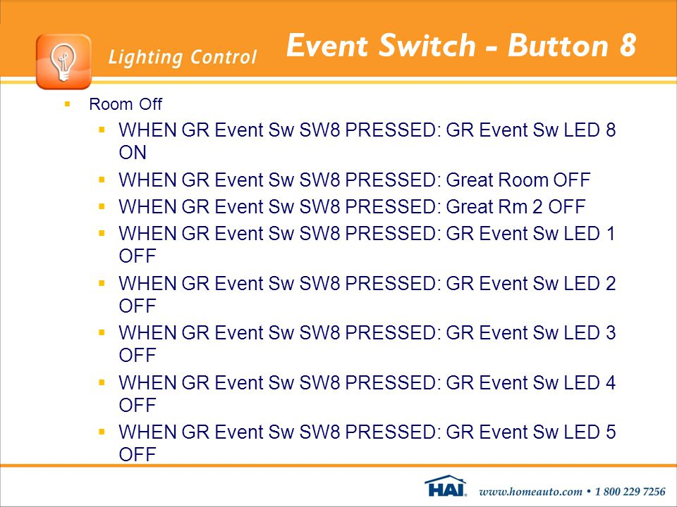 Event Switch - Button 8 Room Off. WHEN GR Event Sw SW8 PRESSED: GR Event Sw LED 8 ON. WHEN GR Event Sw SW8 PRESSED: Great Room OFF.