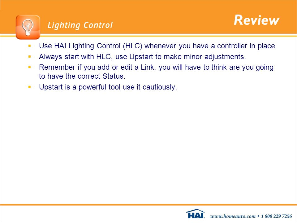 Review Use HAI Lighting Control (HLC) whenever you have a controller in place. Always start with HLC, use Upstart to make minor adjustments.