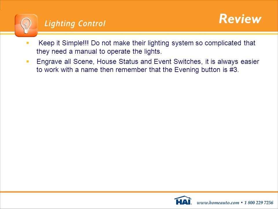 Review Keep it Simple!!! Do not make their lighting system so complicated that they need a manual to operate the lights.