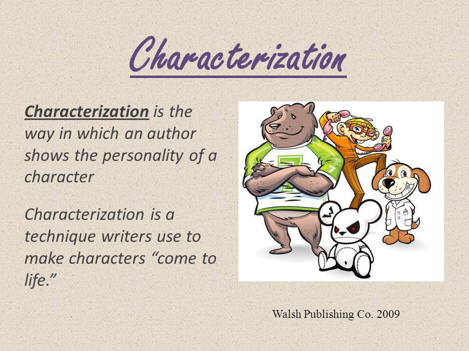 Characterization Characterization is the way in which an author shows the personality of a character.