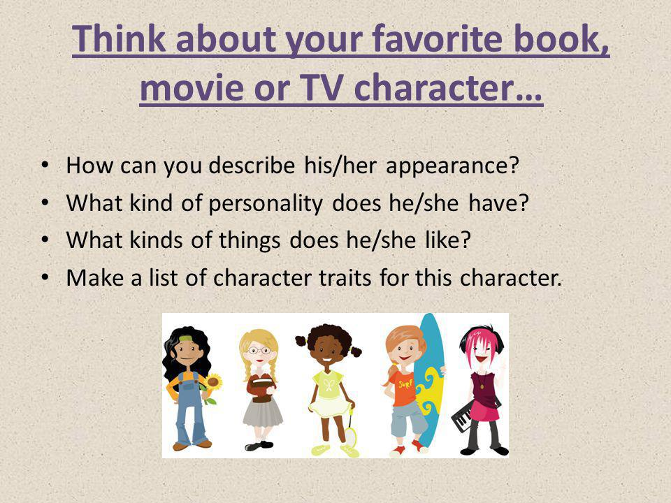 Think about your favorite book, movie or TV character…