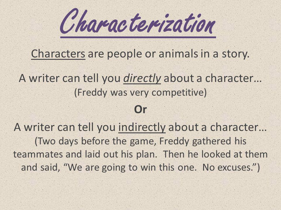 Characters are people or animals in a story.
