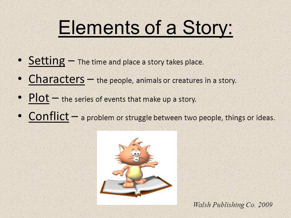 Elements of a Story: Setting – The time and place a story takes place.