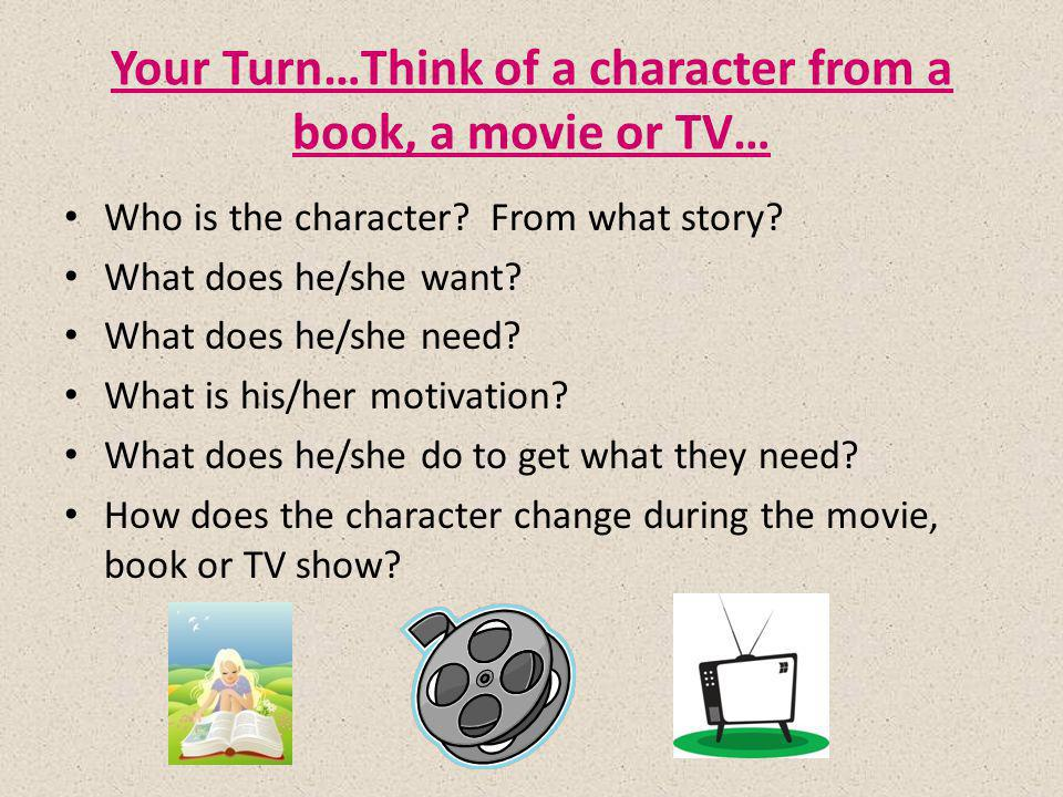 Your Turn…Think of a character from a book, a movie or TV…
