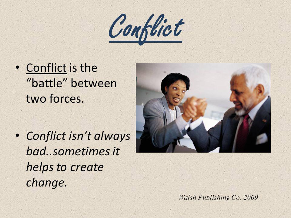 Conflict Conflict is the battle between two forces.