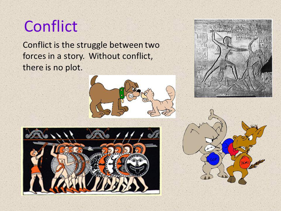 Conflict Conflict is the struggle between two forces in a story.
