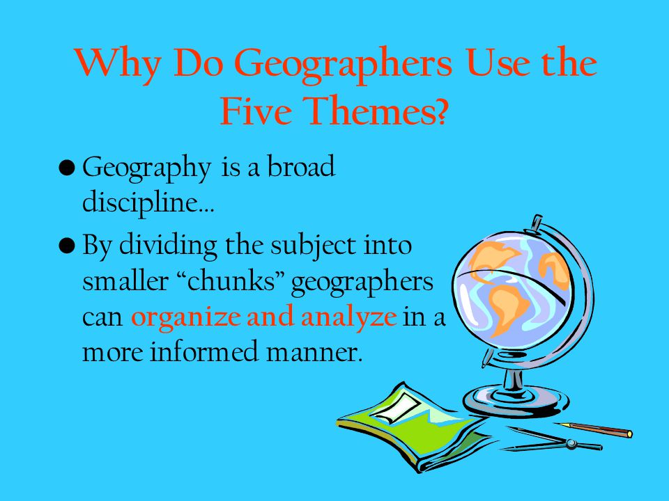 Why Do Geographers Use the Five Themes
