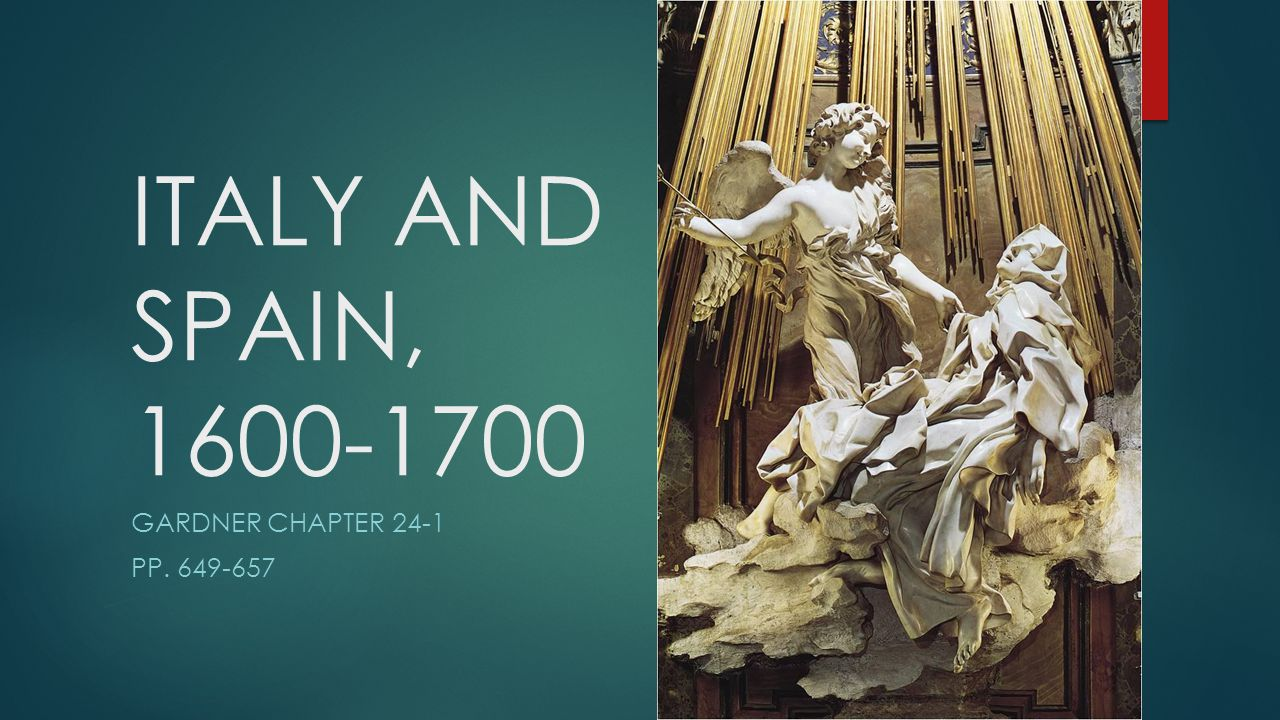 ITALY AND SPAIN, 1600-1700 GARDNER CHAPTER 24-1 PP. 649-657