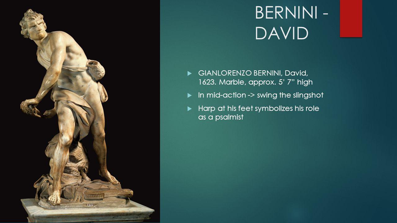 BERNINI - DAVID GIANLORENZO BERNINI, David, 1623. Marble, approx. 5' 7 high. In mid-action -> swing the slingshot.
