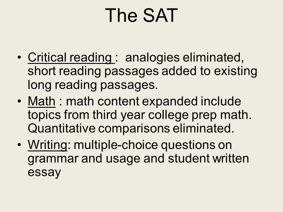 The SAT Critical reading : analogies eliminated, short reading passages added to existing long reading passages.