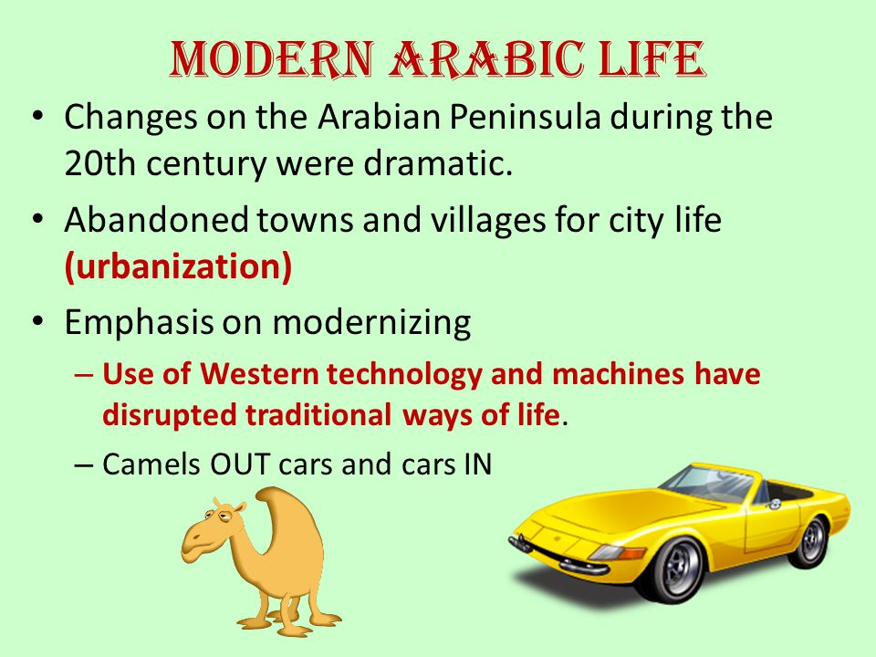 Modern Arabic Life Changes on the Arabian Peninsula during the 20th century were dramatic. Abandoned towns and villages for city life (urbanization)
