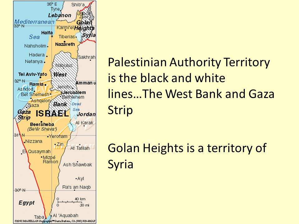 Palestinian Authority Territory is the black and white lines…The West Bank and Gaza Strip Golan Heights is a territory of Syria