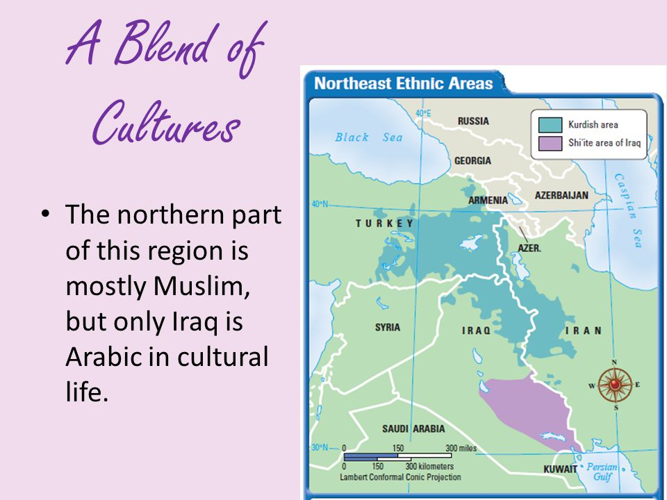 A Blend of Cultures The northern part of this region is mostly Muslim, but only Iraq is Arabic in cultural life.