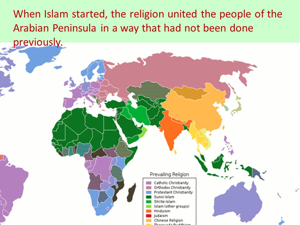 When Islam started, the religion united the people of the Arabian Peninsula in a way that had not been done previously.