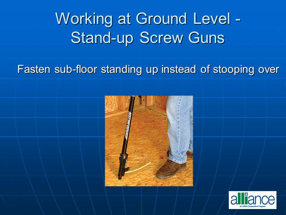 Working at Ground Level - Stand-up Screw Guns
