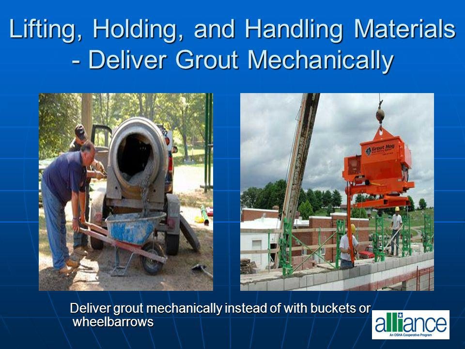 Lifting, Holding, and Handling Materials - Deliver Grout Mechanically