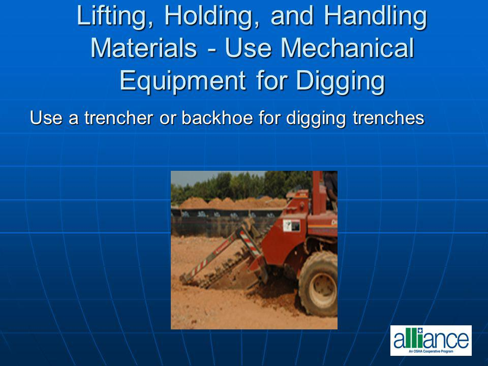 Lifting, Holding, and Handling Materials - Use Mechanical Equipment for Digging